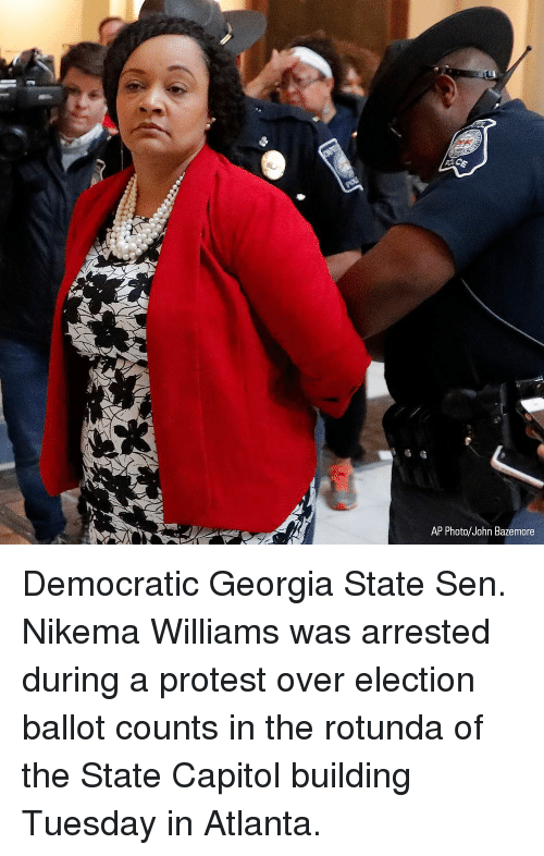 Memes, Protest, and Georgia: AP Photo/John Bazemore Democratic Georgia State Sen. Nikema Williams was arrested during a protest over election ballot counts in the rotunda of the State Capitol building Tuesday in Atlanta.