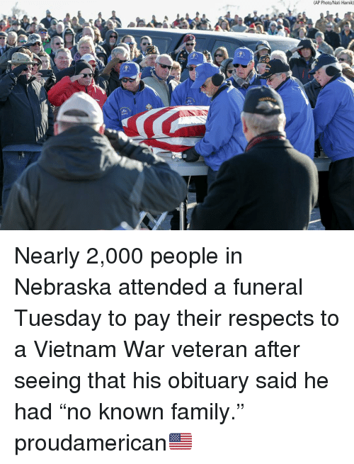 """obituary: (AP Photo/Nati Harnik) Nearly 2,000 people in Nebraska attended a funeral Tuesday to pay their respects to a Vietnam War veteran after seeing that his obituary said he had """"no known family."""" proudamerican🇺🇸"""