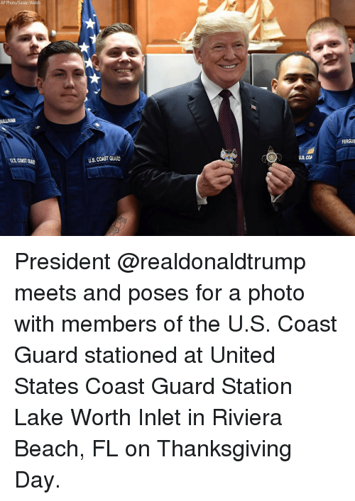 Memes, Thanksgiving, and Beach: AP Photo/Susan Walsh  ULLIVAN  FERGUS  US, COAST GUAD  U.S. COAST GUARD  US COA President @realdonaldtrump meets and poses for a photo with members of the U.S. Coast Guard stationed at United States Coast Guard Station Lake Worth Inlet in Riviera Beach, FL on Thanksgiving Day.