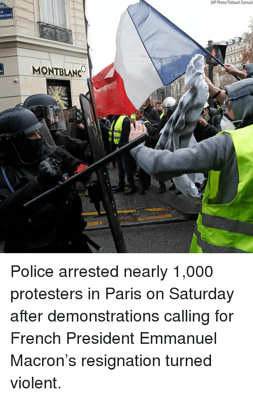 Emmanuel Macron: (AP Photo/Thibault Camus)  UE  0  NC Police arrested nearly 1,000 protesters in Paris on Saturday after demonstrations calling for French President Emmanuel Macron's resignation turned violent.