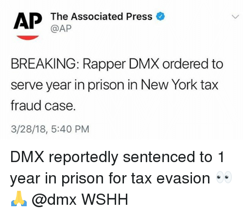 Dmx, Memes, and New York: AP  The Associated Press  @AP  BREAKING: Rapper DMX ordered to  serve year in prison in New York tax  fraud case.  3/28/18, 5:40 PM DMX reportedly sentenced to 1 year in prison for tax evasion 👀🙏 @dmx WSHH