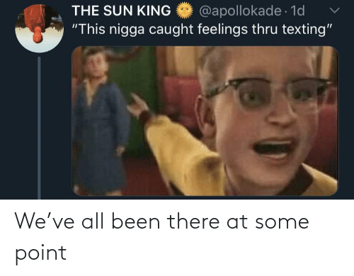"the sun: @apollokade 1d  ""This nigga caught feelings thru texting""  THE SUN KING We've all been there at some point"