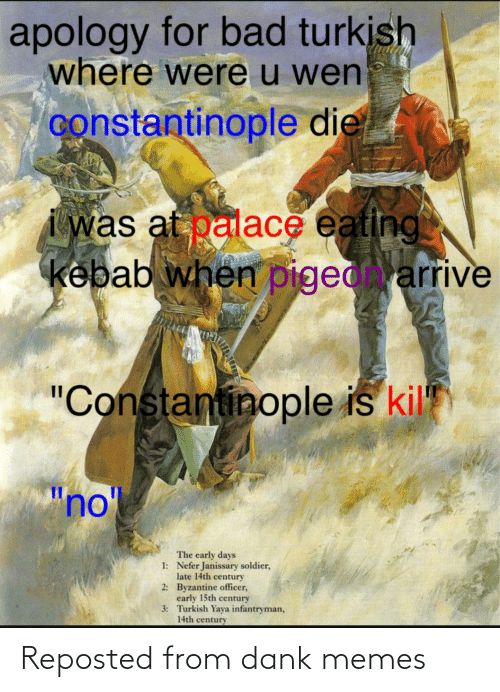"""nol: apology for bad turkįsh  where were u wen  constantinople die  i was at palace eating  kebab when pigedarrive  """"Constantinople is kil  """"no'l  The early days  1: Nefer Janissary soldier,  late 14th century  2: Byzantine officer,  early 15th century  3: Turkish Yaya infantryman,  14th century Reposted from dank memes"""