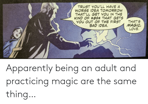 Magic: Apparently being an adult and practicing magic are the same thing…