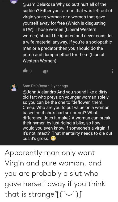 Apparently, Virgin, and Neckbeard Things: Apparently man only want Virgin and pure woman, and you are probably a slut who gave herself away if you think that is strange ƪ(˘⌣˘)ʃ