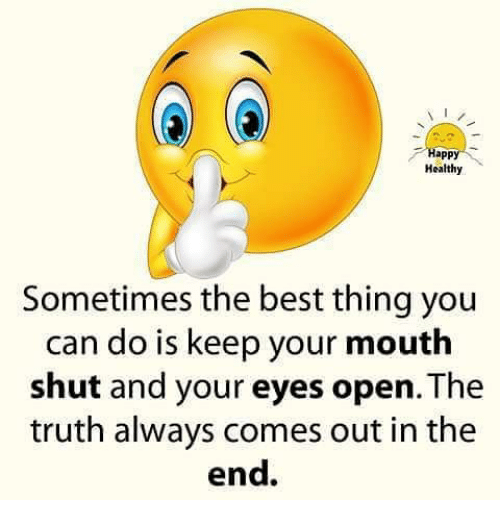 Appling: appl  Healthy  Sometimes the best thing you  can do is keep your mouth  shut and your eyes open. The  truth always comes out in the  end.