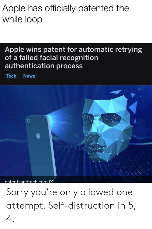 Apple, News, and Sorry: Apple has officially patented the  while loop  Apple wins patent for automatic retrying  of a failed facial recognition  authentication process  Tech  News  inatentsandtech com C Sorry you're only allowed one attempt. Self-distruction in 5, 4.
