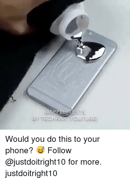 youtubed: @APPLE TES  BY TECHRAX YOUTUB Would you do this to your phone? 😅 Follow @justdoitright10 for more. justdoitright10
