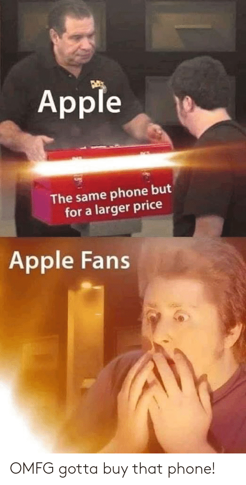 Apple, Phone, and Price: Apple  The same phone but  for a larger price  Apple Fans OMFG gotta buy that phone!