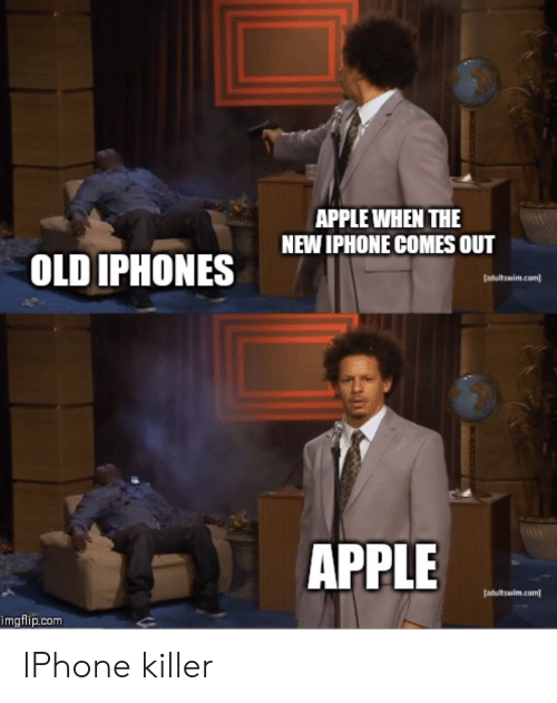 the new iphone: APPLE WHEN THE  NEW IPHONE COMES OUT  OLD IPHONES  (adultswim.com  APPLE  [adultswim.com  imgflip.com IPhone killer