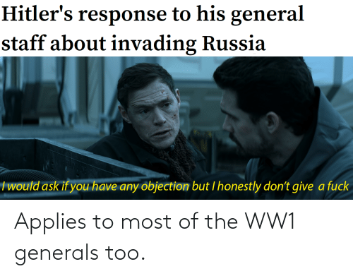 applies: Applies to most of the WW1 generals too.