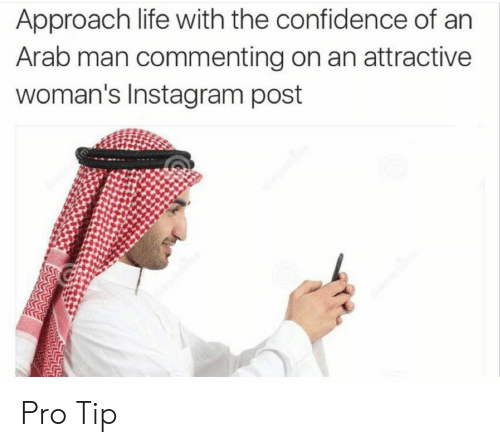 Confidence, Instagram, and Life: Approach life with the confidence of arn  Arab man commenting on an attractive  woman's Instagram post Pro Tip