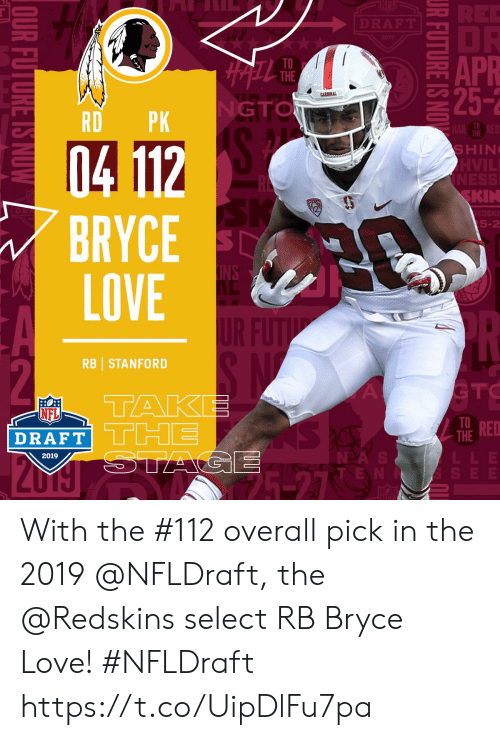 Love, Memes, and Nfl: APR  25-2  TO  THE  GTO  RDPK  TO  THE  SHIN  KIN  5-2  BRYCE  LOVE  RB STANFORD  TRED  NFL  THE  DRAFT  NDA  2019 With the #112 overall pick in the 2019 @NFLDraft, the @Redskins select RB Bryce Love! #NFLDraft https://t.co/UipDlFu7pa