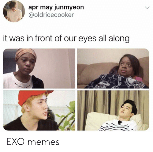 Memes, Exo, and Apr: apr may junmyeon  @oldricecooker  it was in front of our eyes all along  MB EXO memes