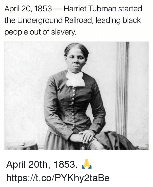 April 20th: April 20, 1853  Harriet Tubman started  the Underground Railroad, leading black  people out of slavery April 20th, 1853. 🙏 https://t.co/PYKhy2taBe