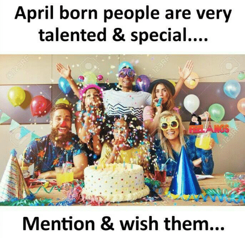Memes, April, and 🤖: April born people are very  talented & special..  Mention & wish them...
