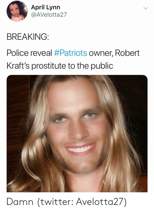 Patriots Owner: April Lynn  @AVelotta27  BREAKING:  Police reveal #Patriots owner, Robert  Kraft's prostitute to the public Damn (twitter: Avelotta27)