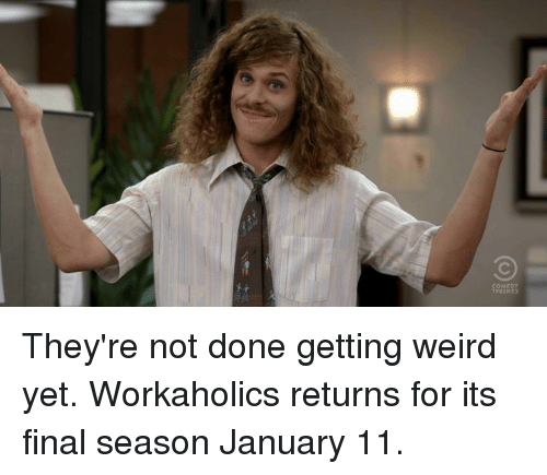 get-weird: AQJMO2  U They're not done getting weird yet. Workaholics returns for its final season January 11.