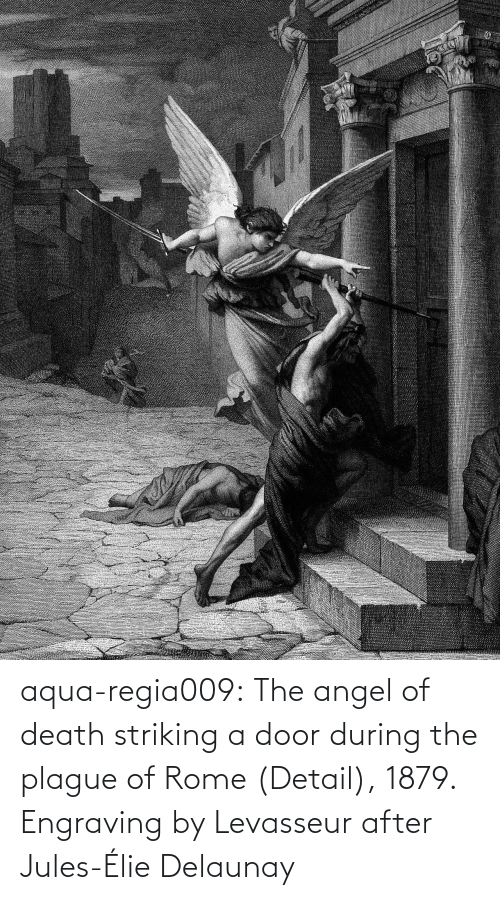 Rome: aqua-regia009:   The angel of death striking a door during the plague of Rome   (Detail), 1879.  Engraving by Levasseur after  Jules-Élie Delaunay