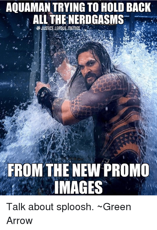 Justice League: AQUAMAN TRYING TO HOLD BACK  | ALL THENERDGASMS-  FROM THE NEW PROMO  IMAGES Talk about sploosh. ~Green Arrow