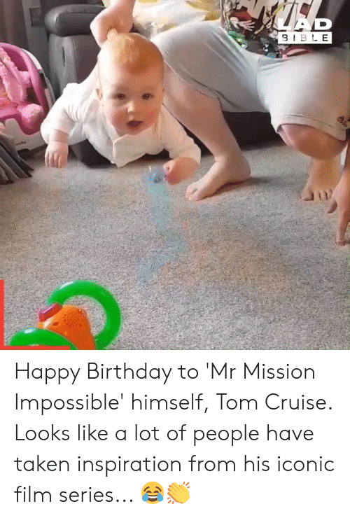 Cruise: AR  9IBLE Happy Birthday to 'Mr Mission Impossible' himself, Tom Cruise. Looks like a lot of people have taken inspiration from his iconic film series... 😂👏