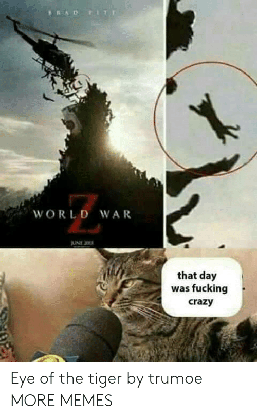 Crazy, Dank, and Fucking: ARAD FIT  WORLD WAR  JUNE 2  that day  was fucking  crazy Eye of the tiger by trumoe MORE MEMES