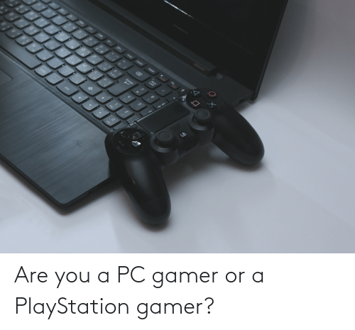 PlayStation: Are you a PC gamer or a PlayStation gamer?