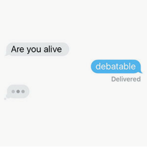 Alive, You, and Are You: Are you alive  debatable  Delivered