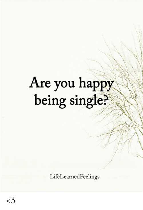Being Single: Are you happy  being single?  LifeLearnedFeelings <3