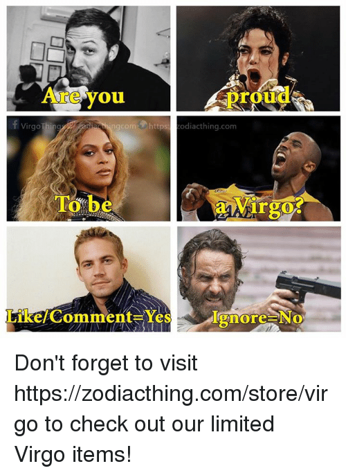 Limited, Virgo, and Yes: Are you  Protra  ngcomhttps zodiacthing.com  To be  irgo?  Like/Comment Yes  Ignore-No Don't forget to visit https://zodiacthing.com/store/virgo to check out our limited Virgo items!