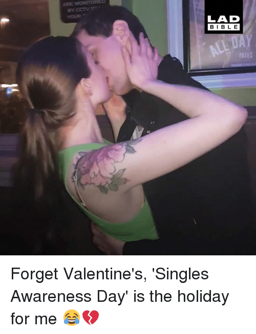 The Holiday: ARE  YOUR  LAD  BIBLE  YATES Forget Valentine's, 'Singles Awareness Day' is the holiday for me 😂💔