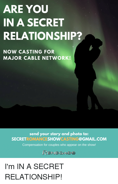 Facepalm, Gmail, and gmail.com: ARE YOUU  IN A SECRET  RELATIONSHIP?  NOW CASTING FOR  MAJOR CABLE NETWORK!  send your story and photo to:  SECRETROMANCESHOWCASTING@GMAIL.COM  Compensation for couples who appear on the show