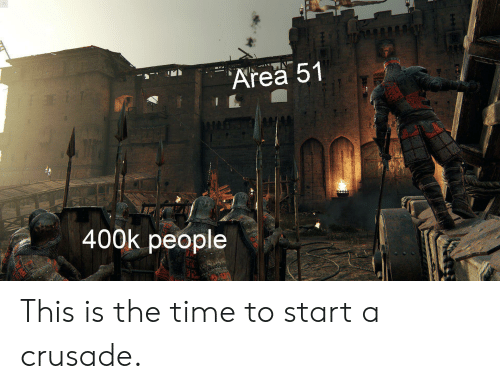 """Time, Area 51, and Start A: """"Area 51  400k people This is the time to start a crusade."""