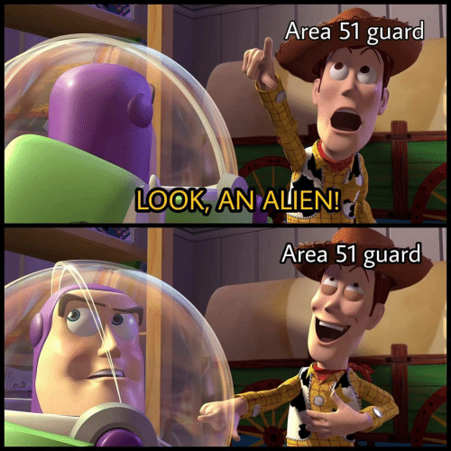 Alien, Area 51, and Look: Area 51 guard  LOOK, AN ALIEN!  Area 51 guard