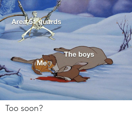 Soon..., Boys, and Area 51: Area 51 guards  The boys  Мер Too soon?