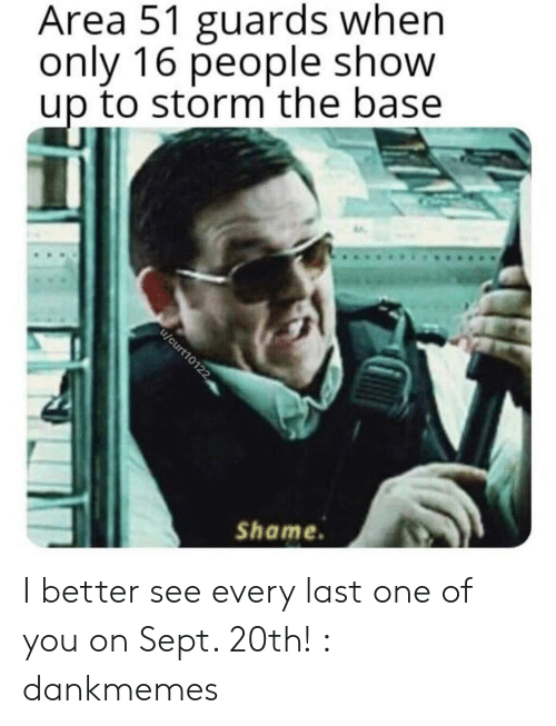 Sept, Area 51, and Storm: Area 51 guards when  only 16 people show  up to storm the base  u/curt10122  Shame I better see every last one of you on Sept. 20th! : dankmemes