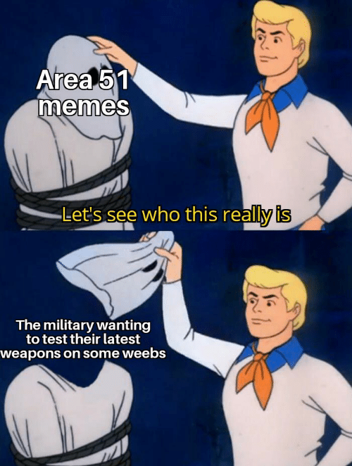 Memes, Test, and Military: Area 51  memes  Let's see who this really is  The military wanting  to test their latest  weapons on some weebs