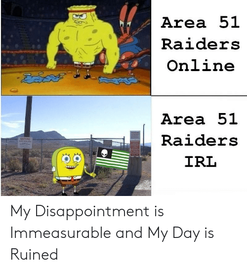 3 6: Area 51  Raiders  Online  Area 51  WARNHO  Raiders  WARNING  IRL  3.6 My Disappointment is Immeasurable and My Day is Ruined