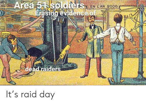 evidence: Area 51 soldiers LAN 2000  Erasing evidence of.  dead raiders It's raid day