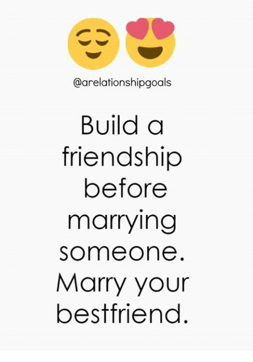 Memes, Friendship, and 🤖: @arelationshipgoals  Build a  friendship  before  marrying  someone  Marry your  bestfriend