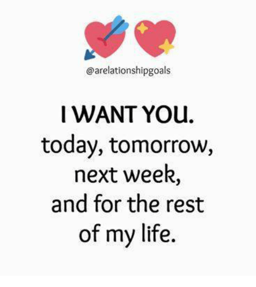 Memes, 🤖, and I Want You: @arelationshipgoals  I WANT You.  today, tomorrow,  next week  and for the rest  of my life.