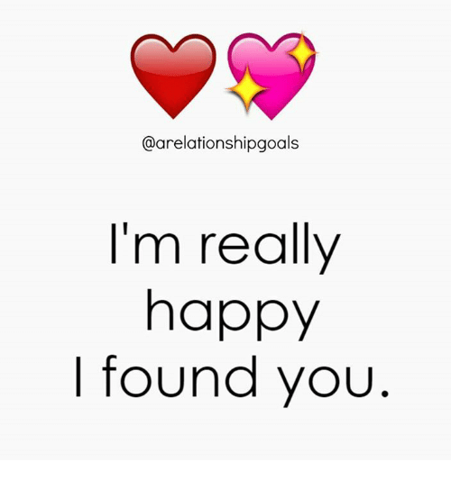 Memes, Happy, and 🤖: @arelationshipgoals  I'm really  happy  I found you