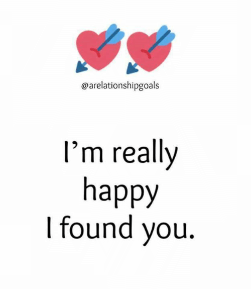 Memes, Happy, and 🤖: @arelationshipgoals  I'm really  happy  I found you.