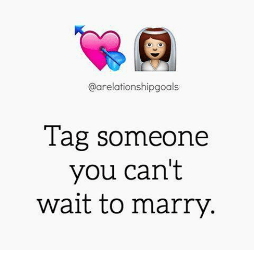Memes, 🤖, and You: @arelationshipgoals  lag someone  you can't  wait to marry