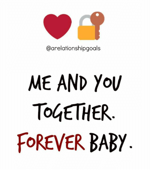 Memes, 🤖, and Together Forever: @arelationshipgoals  ME AND YOU  TOGETHER  FOREVER BABY