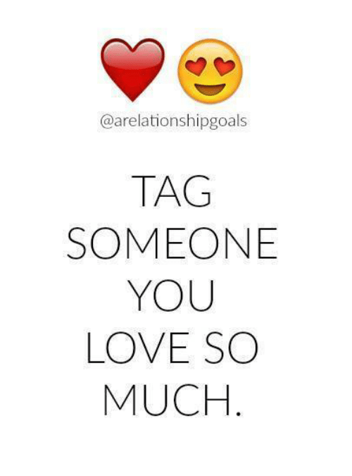 Love, Memes, and Tag Someone: @arelationshipgoals  TAG  SOMEONE  YOU  LOVE SO  MUCH