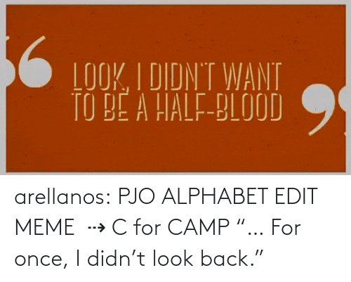 "edit: arellanos:    PJO ALPHABET EDIT MEME   ⇢ C for CAMP    ""… For once, I didn't look back."""