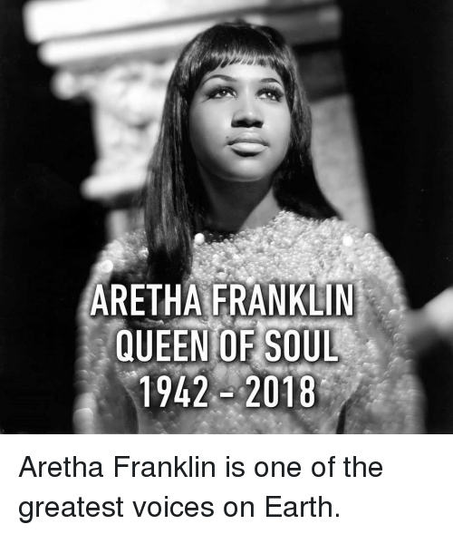 Aretha Franklin: ARETHA FRANKLIN  QUEEN OF SOUL  1942 2018 Aretha Franklin is one of the greatest voices on Earth.