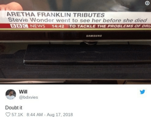 Aretha Franklin: ARETHA FRANKLIN TRIBUTES  Stevie Wonder went to see her before she died  BBC NEWS  14:42 TO TACKLE THE PROBLEMS OF DRU  SAMSUNG  Will  @bdxvies  Doubt it  57.1K 8:44 AM - Aug 17, 2018