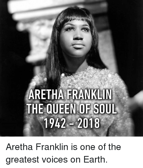 Aretha Franklin: ARETHAFRANKLİN  THE QUEEN OF SOUL  1942-2018 Aretha Franklin is one of the greatest voices on Earth.
